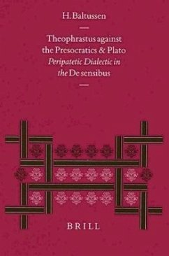Theophrastus Against the Presocratics and Plato: Peripatetic Dialectic in the de Sensibus - Baltussen, Han