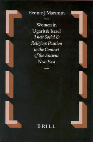 Women in Ugarit and Israel: Their Social and Religious Position in the Context of the Ancient Near East - Hennie J. Marsman
