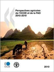 Perspectives Agricoles De L'Ocde Et De La Fao 2010 - Oecd Publishing