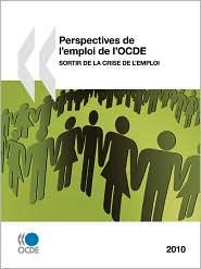 Perspectives de l'emploi de l'OCDE 2010: Sortir de la crise de l'emploi - OECD Publishing