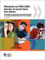 PISA R sultats du PISA 2009: Savoirs et savoir-faire des l ves: Performance des l ves en compr hension de l' crit, en math matiques et en sciences (Volume I) - OECD Publishing