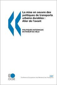 La Mise En Oeuvre Des Politiques de Transports Urbains Durables: Aller de L'Avant: Politiques Nationales En Faveur Du Velo - Oecd Publishing