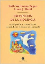 Prevencion de la Violencia: Anticipacion Y Resolucion de Los Conflictos Violentos En la Escuela