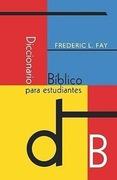 Fay, Frederic L.: Diccionario Biblico Para Estudiantes (Spanish: Student´s Bible Dictionary)