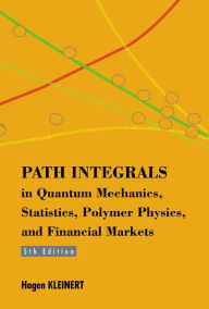 Path Integrals in Quantum Mechanics, Statistics, Polymer Physicsnd Financial Markets (5th Edition) - Hagen Kleinert