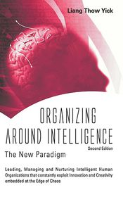Organizing Around Intelligence: The New Paradigm (2nd Edition) - Liang Thow Yick