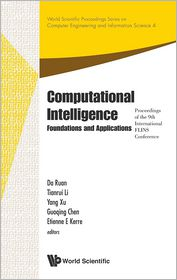 Computational Intelligence: Foundations And Applications - Proceedings Of The 9Th International Flins Conference - Da Ruan, Tianrui Li (Editor)