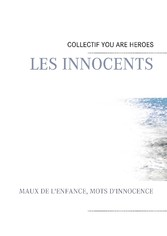 les innocents - maux de l'enfance, mots d'innocence - Willy Pierre, Pierre Djouby, Marine Boyer, Auteur Anonyme, Association LES PARENTS Collectif YOU ARE