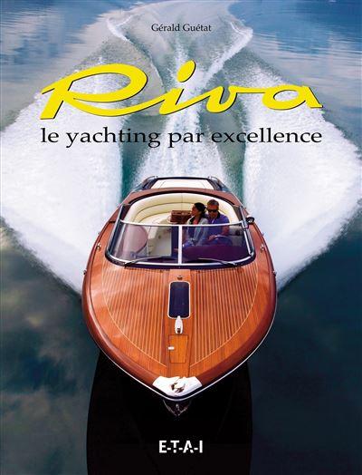 Riva le prestige du yachting - Eds Techniques Pour L´automobile Et L´industrie