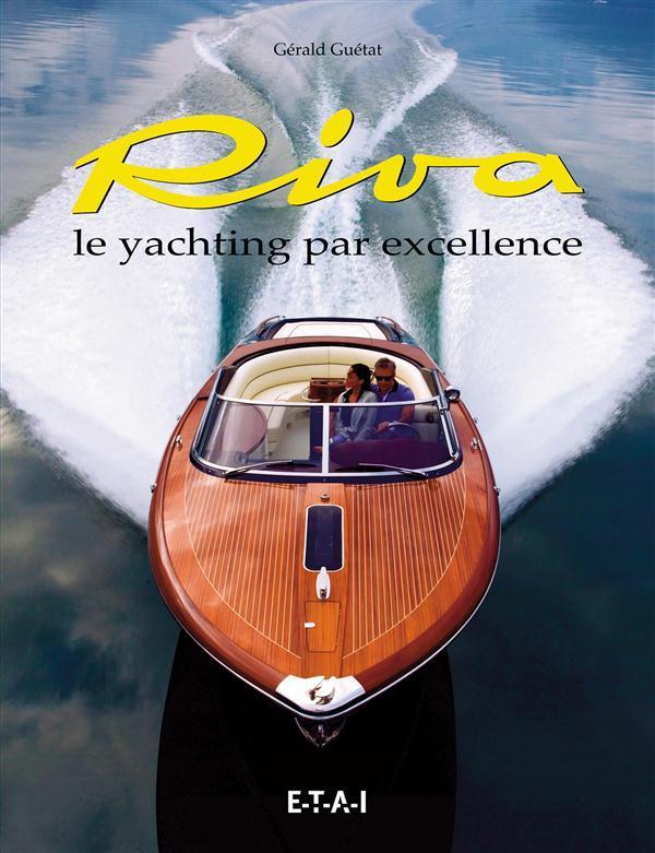 Riva ; le yachting par excellence - Guetat, Gerald