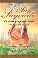El Pan Sagrado: The Only Thing That Can Fulfill Your Hunger - Ferreyra, Hector