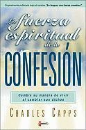 La Fuerza Espiritual de La Confesion: Change the Way of Lliving When You Change Your Sayings = The Tongue a Creative Force