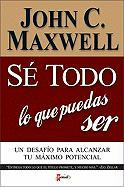 Se Todo Lo Que Puedas Ser: A Challenge to Reach Your Maximum Ootential - Maxwell, John C.; Zondervan Publishing