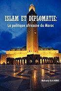 Islam Et Diplomatie: La Politique Africaine Du Maroc