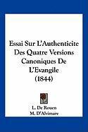 Essai Sur L'Authenticite Des Quatre Versions Canoniques de L'Evangile (1844)