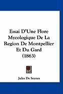 Essai D'Une Flore Mycologique de La Region de Montpellier Et Du Gard (1863)
