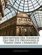 Description Des Tombeaux Qui Ont T D Couverts Pompe Dans L'Ann E1812 - Millin, Aubin Louis