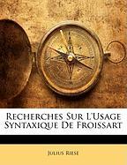 Recherches Sur L'Usage Syntaxique de Froissart - Riese, Julius