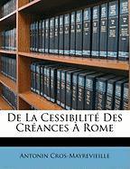 de La Cessibilit Des Crances Rome - Cros-Mayrevieille, Antonin