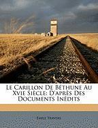 Le Carillon de Bthune Au Xvie Sicle: D'Aprs Des Documents Indits - Travers, Emile