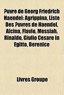 Uvre de Georg Friedrich Haendel: Agrippina, Liste Des Uvres de Haendel, Alcina, Flavio, Messiah, Rinaldo, Giulio Cesare in Egitto, Berenice