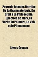 Uvre de Jacques Derrida: de La Grammatologie, Du Droit La Philosophie, Spectres de Marx, La Vrit En Peinture, La Voix Et Le Phnomne