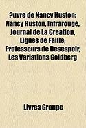 Uvre de Nancy Huston: Nancy Huston, Infrarouge, Journal de La Cration, Lignes de Faille, Professeurs de Dsespoir, Les Variations Goldberg