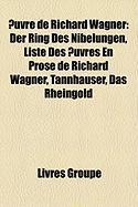 Uvre de Richard Wagner: Der Ring Des Nibelungen, Liste Des Uvres En Prose de Richard Wagner, Tannhuser, Das Rheingold