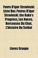 Uvre D'Igor Stravinski: Ballet D'Igor Stravinski, Symphonie de Stravinski, Liste Des Uvres D'Igor Stravinski, Le Sacre Du Printemps