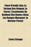 Euvre D'émile Zola: La Fortune Des Rougon, La Curée, L'assommoir, Au Bonheur Des Dames, Nana, Les Rougon-Macquart, le Docteur Pascal (French Edition)