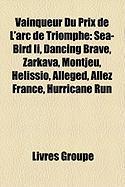 Vainqueur Du Prix de L'Arc de Triomphe: Sea-Bird II, Ribot, Dancing Brave, Zarkava, Montjeu, Helissio, Allez France, Hurricane Run, Alleged