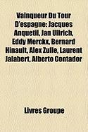 Vainqueur Du Tour D'Espagne: Jacques Anquetil, Jan Ullrich, Eddy Merckx, Bernard Hinault, Alex Zlle, Laurent Jalabert, Alberto Contador