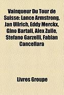 Vainqueur Du Tour de Suisse: Lance Armstrong, Jan Ullrich, Eddy Merckx, Gino Bartali, Alex Zlle, Stefano Garzelli, Fabian Cancellara