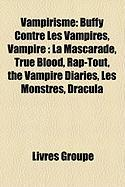Vampirisme: Buffy Contre Les Vampires, Vampire: La Mascarade, True Blood, Rap-Tout, the Vampire Diaries, Les Monstres, Dracula