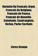 Variante Du Franais: Argot, Franais de Belgique, Franais de France, Franais de Nouvelle-Caldonie, Camfranglais, Verlan, Parler Sarthois