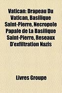 Vatican: Drapeau Du Vatican, Basilique Saint-Pierre, Ncropole Papale de La Basilique Saint-Pierre, Rseaux D'Exfiltration Nazis