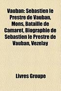 Vauban: Sbastien Le Prestre de Vauban, Mons, Bataille de Camaret, Biographie de Sbastien Le Prestre de Vauban, Vzelay