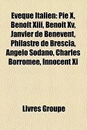 Veque Italien: Pie X, Beno T XIII, Beno T XV, Janvier de B N Vent, Philastre de Brescia, Angelo Sodano, Charles Borrom E, Innocent XI