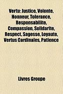 Vertu: Justice, Volont, Honneur, Tolrance, Responsabilit, Compassion, Solidarit, Respect, Sagesse, Loyaut, Vertus Cardinales,