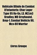 Vhicule Blind de Combat D'Infanterie: Char Lger Type 95 Ha-Go, L3, M2]m3 Bradley, M8 Greyhound, BMP-1, Combat Vehicle 90, MCV-80 Warrior