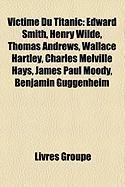 Victime Du Titanic: Edward Smith, Henry Wilde, Thomas Andrews, Wallace Hartley, Charles Melville Hays, James Paul Moody, Benjamin Guggenhe