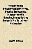Vieillissement: Dhydropiandrostrone, Dprise, Snescence, Esprance de Vie Humaine, Aubrey de Grey, Progria, Prix de La Souris Mathusalem