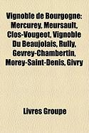Vignoble de Bourgogne: Mercurey, Meursault, Clos-Vougeot, Vignoble Du Beaujolais, Rully, Gevrey-Chambertin, Morey-Saint-Denis, Givry
