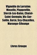 Vignoble de Lorraine: Moselle, Plappeville, Sierck-Les-Bains, Ch[tel-Saint-Germain, Vic-Sur-Seille, Gorze, Scy-Chazelles, Marange-Silvange