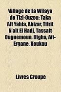 Village de La Wilaya de Tizi-Ouzou: Taka Ait Yahia, Abizar, Tifrit N'At El Hadj, Tassaft Ouguemoun, Ifigha, At-Ergane, Koukou