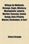 Village de Wallonie: Otrange, Engis, Wisbecq, Montquintin, Lahrie, Mortier, Frassem, Semel, Rongy, Bois-D'Haine, Wanne, Rachamps, Le Sart