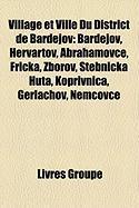 Village et Ville Du District de Bardejov: Bardejov, Hervartov, Abrahámovce, Fricka, Zborov, Stebnícka Huta, Koprivnica, Gerlachov, Nemcovce (French Edition)