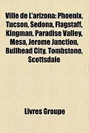 Ville de L'Arizona: Phoenix, Tucson, Sedona, Flagstaff, Kingman, Paradise Valley, Mesa, Jerome Junction, Bullhead City, Tombstone, Scottsd