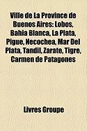 Ville de La Province de Buenos Aires: Lobos, Baha Blanca, La Plata, Pig, Necochea, Mar del Plata, Tandil, Zrate, Tigre, Carmen de Patagones