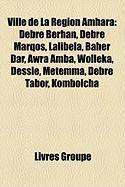 Ville de La Rgion Amhara: Debre Berhan, Debre Marqos, Lalibela, Baher Dar, Awra Amba, Wolleka, Dessie, Mtemma, Debre Tabor, Kombolcha